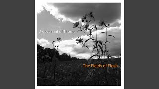 Watch A Covenant Of Thorns The Fields Of Flesh video