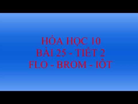 Hóa học lớp 10 – Bài 25 – Flo – Brom – Iốt – Tiết 2