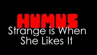 Humus ¨Strange Is When She Likes It¨