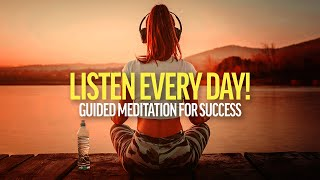 LISTEN EVERY DAY! Guided Meditation for Success, Wealth and Happiness