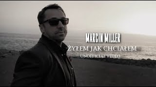 MARCIN MILLER - ŻYŁEM JAK CHCIAŁEM (UNOFFICIAL VIDEO HD)