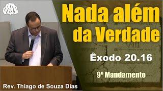 Êxodo 20:16 - Nada além da Verdade - Rev. Thiago de Souza Dias