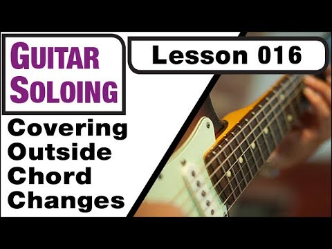 GUITAR SOLOING 016: Covering Outside Chord Changes