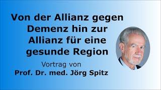 Prof. Dr. Jörg Spitz - Von der Allianz gegen Demenz hin zur Allianz für eine gesunde Region