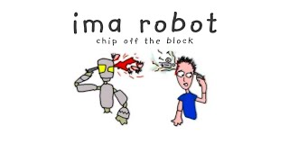 Watch Ima Robot Chip Off The Block video