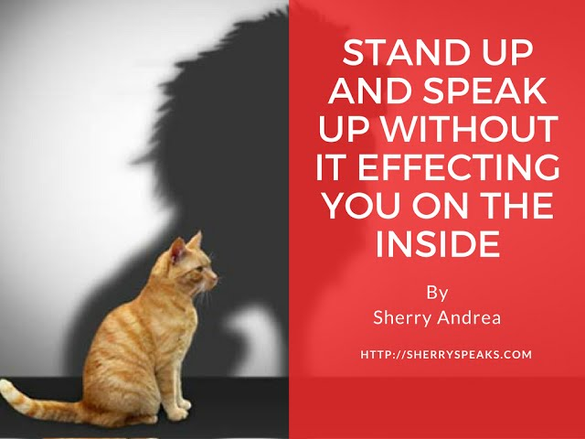 Stand Up and Speak Up Without It Effecting You on the Inside