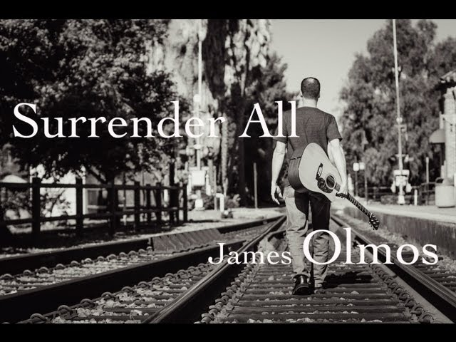 James Olmos Music - Surrender All