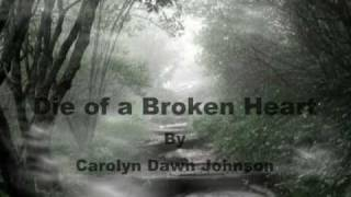 Die of a Broken Heart - by Carolyn Dawn Johnson YouTube Videos