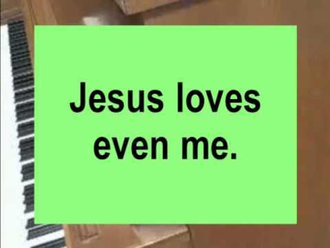 Jesus Loves Even Me (I am so glad that Jesus loves me)