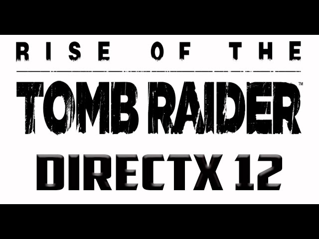 Directx 12 Bench e Gameplay Rise of the Tomb Raider
