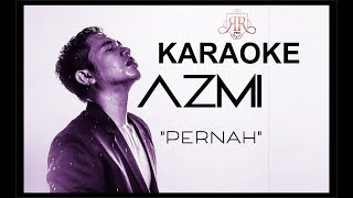 AZMI - PERNAH - HD AUDIO JERNIH | Karaoke Tanpa Vokal