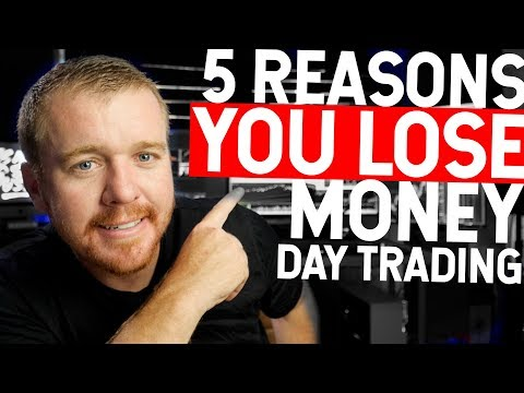 5 REASONS YOU LOSE MONEY DAY TRADING!