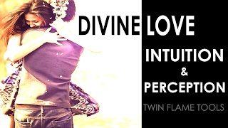 TWIN FLAME / SOULMATE TOOLS : DIVINE INTUITION AND PERCEPTIONS
