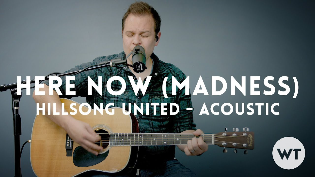 Here now madness hillsong united acoustic w chords youtube hexwebz Image collections