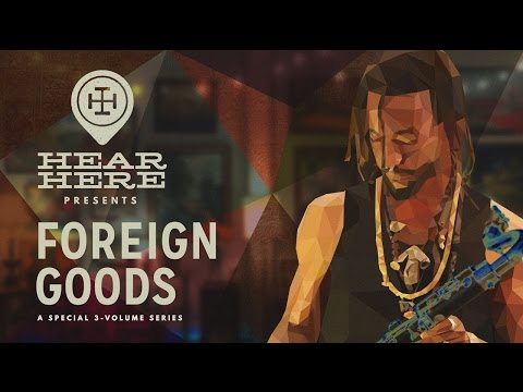 Hear Here Presents: Foreign Goods Vol. 1 -...