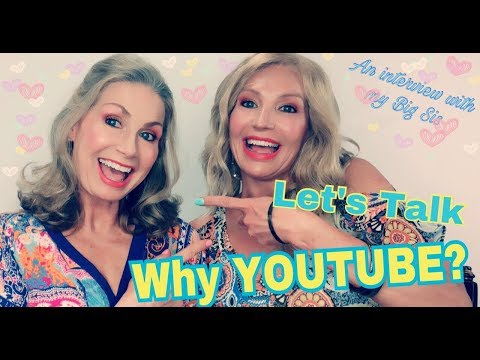 why YOUTUBE? An interview with my Big Sis!