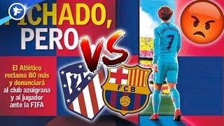 L'Atlético de Madrid va attaquer Griezmann et le Barça devant la FIFA | Revue de presse