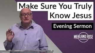 Make Sure You Truly Know Jesus - Jim Davis - 2nd May 2021 - MRC Evening
