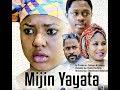 MIJIN YAYATA 1&2 LATEST HAUSA FILM(SABON FITOWA 2019)