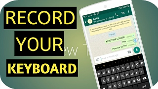 How to record what you have typed by android Keyboard!!!!!!!!!