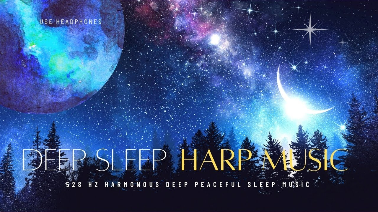 Music To Sleep To Deep Sleep Harp Music 528 Hz Harmonious Deep Peaceful Sleep Music Youtube