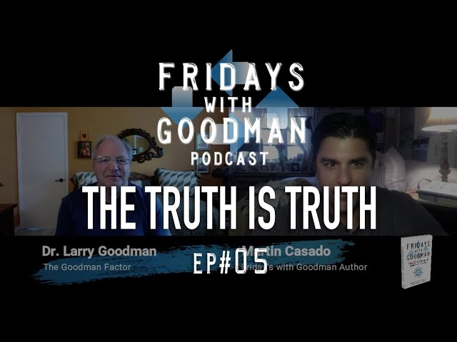The Truth is Truth — Ep 5 Part 1 - Friday's With Goodman Podcast