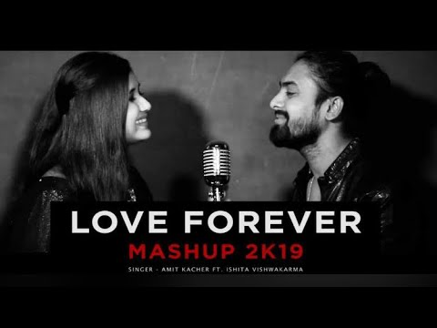 Love Forever Mashup 2019 | Amit Kacher Ft Ishita Vishwakarma | Desi Unplugged