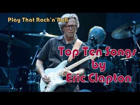 play that rock 39 n 39 roll top ten songs by eric clapton youtube. Black Bedroom Furniture Sets. Home Design Ideas