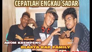 CEPATLAH ENGKAU SADAR Blasta Rap Family (official video) 2018