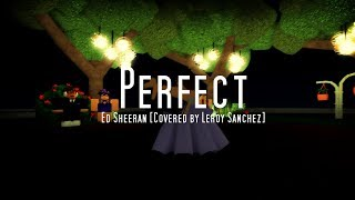 Perfect - Ed Sheeran [Covered by Leroy Sanchez] | Roblox Music Video | Valentines Special