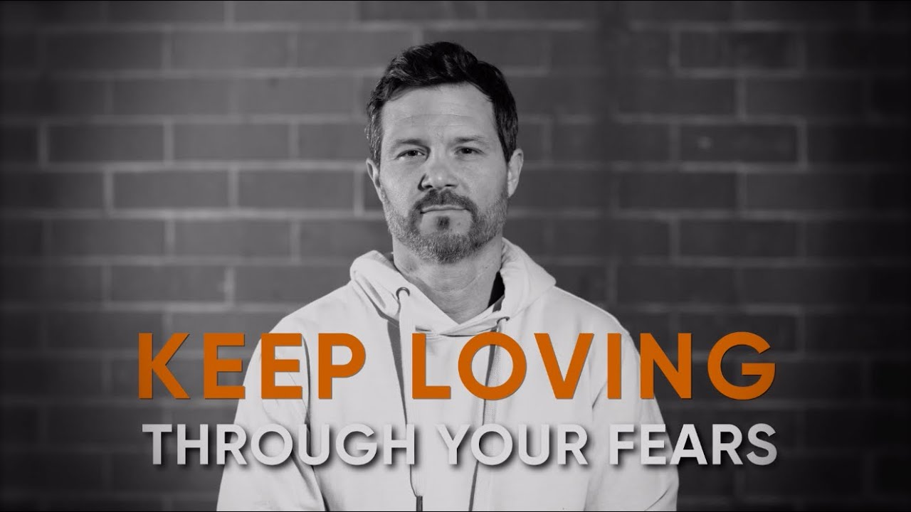 Keep Loving Through Your Fears