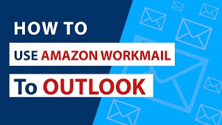 How to Use Amazon WorkMail in Outlook I Save Amazon AWS WorkMail Email to Outlook