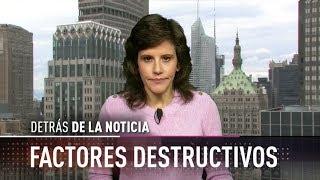 Factores destructivos - Detrás de la noticia