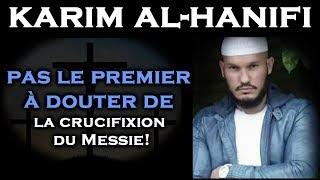 KARIM AL-HANIFI : Pas le premier à douter de la crucifixion du Messie!