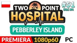 TWO POINT HOSPITAL PL  #51 (odc.51 DLC) ⚕️ DLC: Pebberley - Misja 2 - 3 gwiazdki
