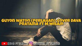 Guyon Waton Perlahan-Cover Dava Pratama Ft M.Wisam