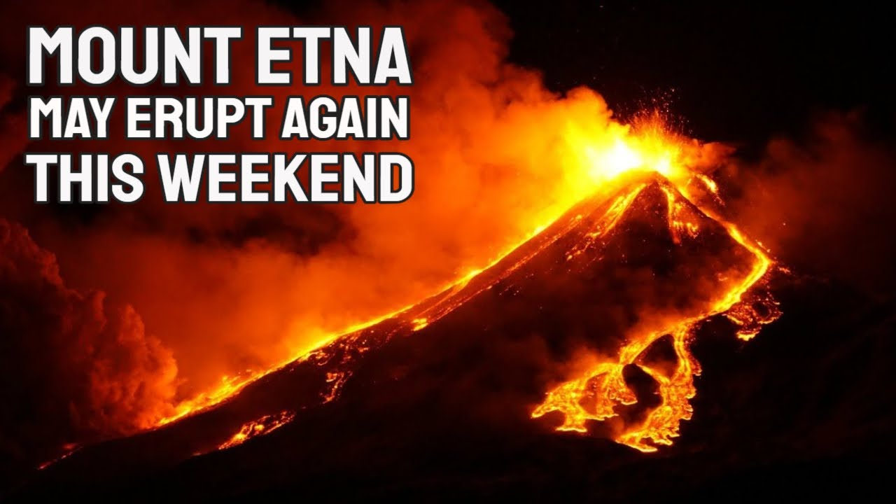 Mount Etna May Erupt Again This Weekend - Mount Etna Erupts Again