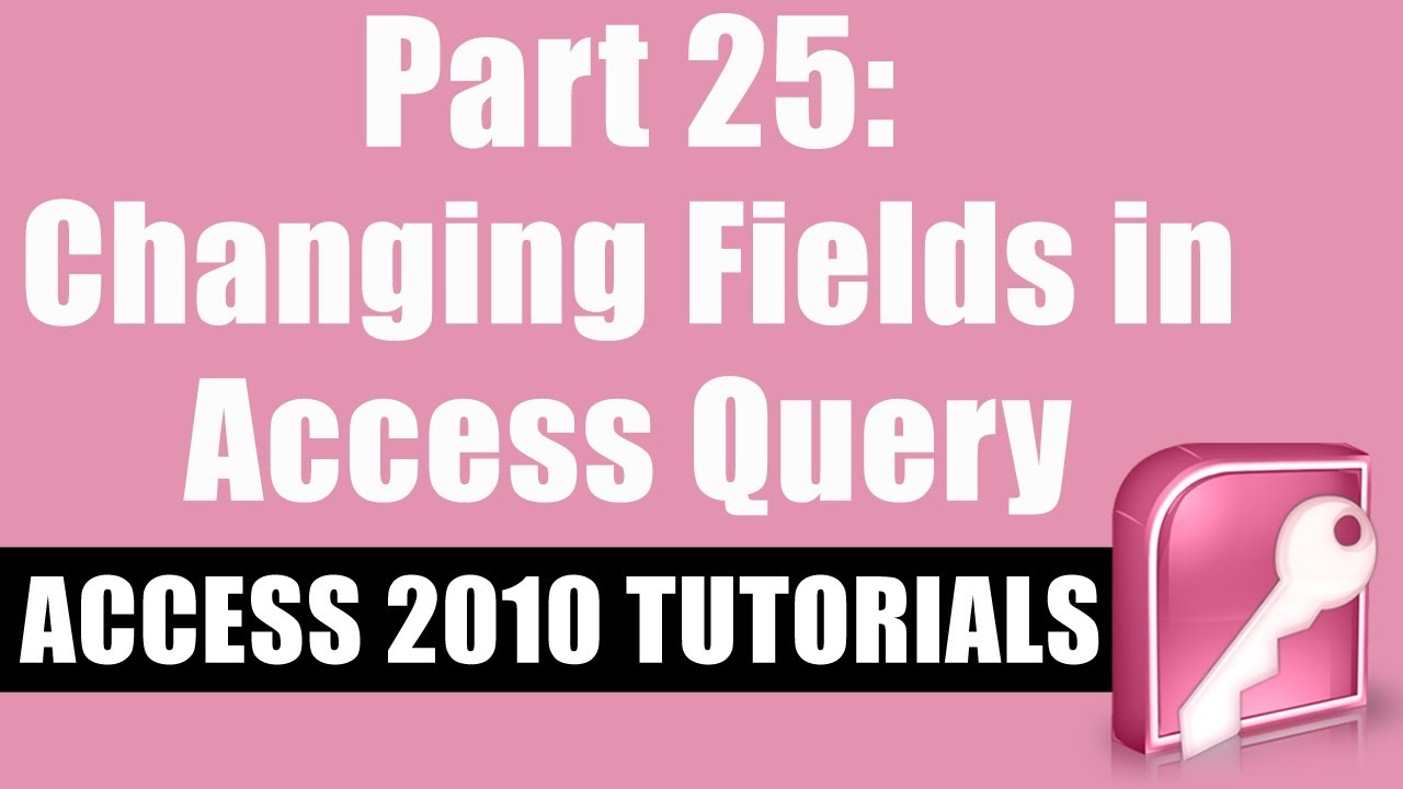 Microsoft Access 2010 Tutorial for Beginners - Part 25 -  Change Fields Within an Access Query