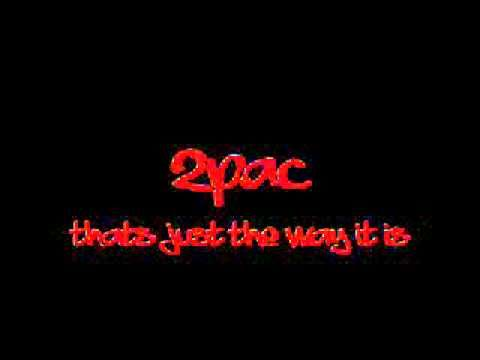 Thats just the way it is - 2pac