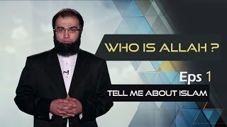 WHO IS ALLAH ? What is Islam? Why did God create us ? -Tell me about Islam eps1
