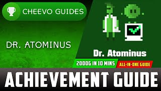 Dr. Atominus - ALL-IN-ONE Achievement Guide (Xbox/W10) **2000G IN 10 MINUTES** (x2 w/ W10 STACK)