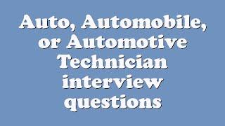 auto automobile or automotive technician interview questions