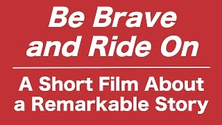 Be Brave and Ride On - A Short Film About a Remarkable Story