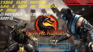 Mortal Kombat 9 Pc - Tirar Slow Motion , Lag , e abre e fecha rapidamente !