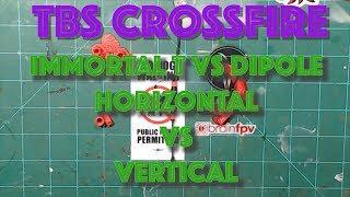 TBS CROSSFIRE ANTENNA TESTING\\IMMORTAL T vs DIPOLE\\VERTICAL vs HORIZONTAL