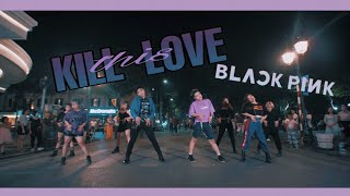 BLACKPINK - KILL THIS LOVE | THE KAIS CREW | DANCE CHOREOGRAPHY AND COVER| KPOP IN PUBLIC| ONE-SHOT
