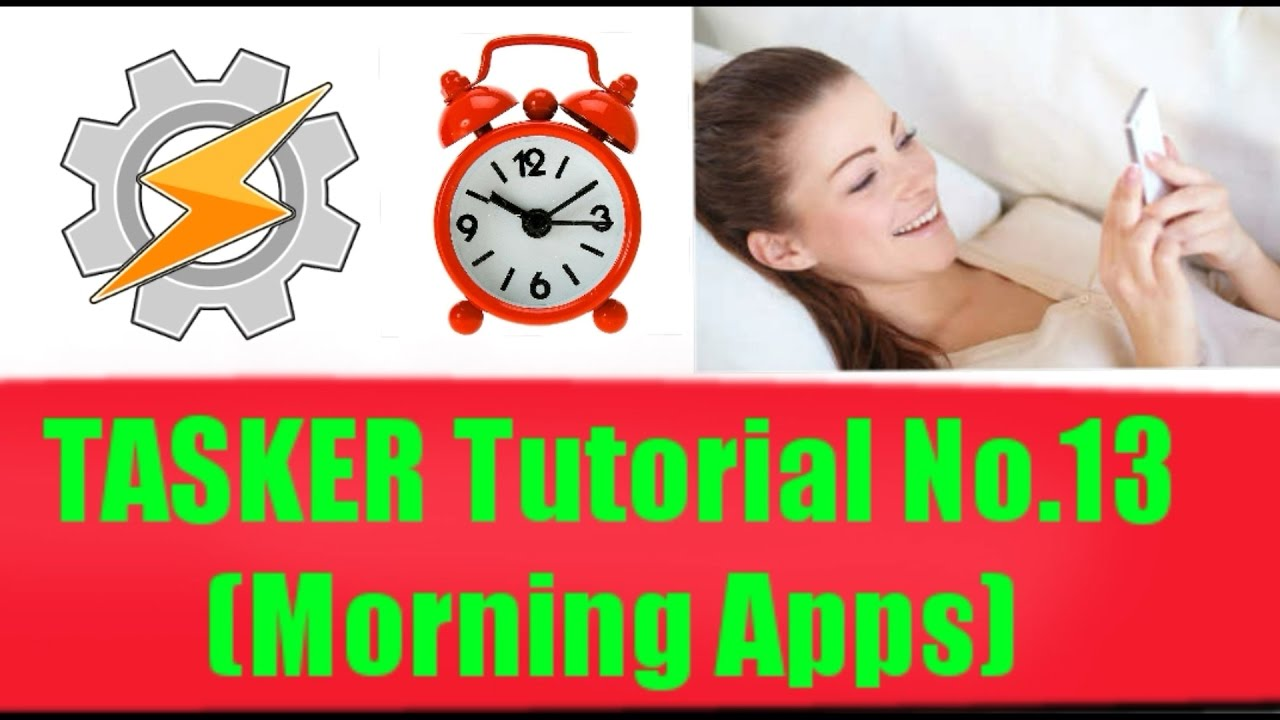 TASKER Tutorial No 13 (Morning Apps - Auto Apps)