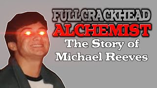The Story of Michael Reeves: Full Crackhead Alchemist