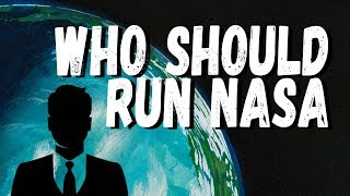 Should a Scientist Run NASA?