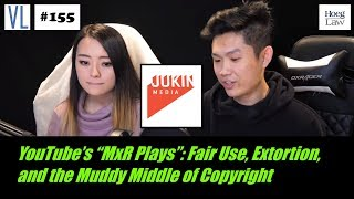 "YouTube's ""MxR Plays"": Fair Use, Extortion, and the Muddy Middle of Copyright (VL155)"